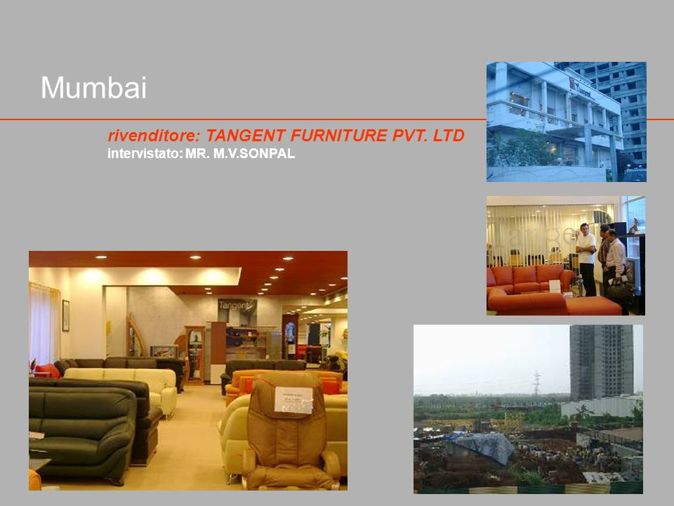 Mumbai rivenditore: TANGENT FURNITURE PVT. LTD intervistato: MR. M.V.SONPAL