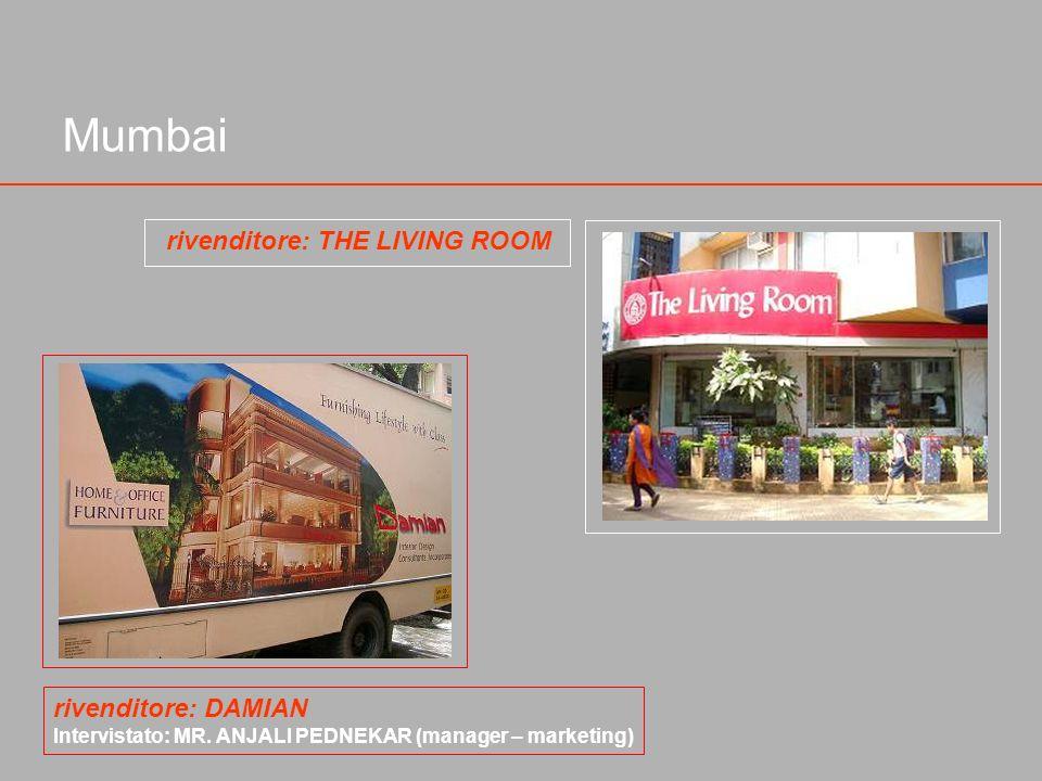 Mumbai rivenditore: THE LIVING ROOM rivenditore: DAMIAN Intervistato: MR. ANJALI PEDNEKAR (manager – marketing)