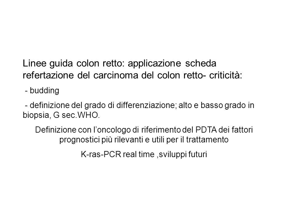 Linee guida colon retto: applicazione scheda refertazione del carcinoma del colon retto- criticità: - budding - definizione del grado di differenziazi