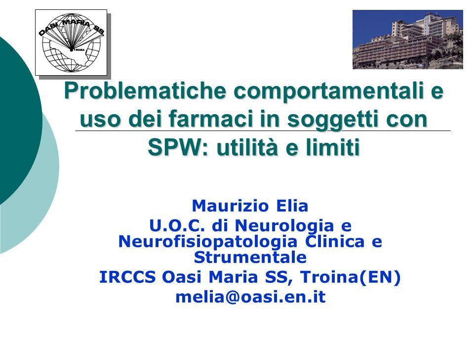 Problematiche comportamentali e uso dei farmaci in soggetti con SPW: utilità e limiti Maurizio Elia U.O.C. di Neurologia e Neurofisiopatologia Clinica