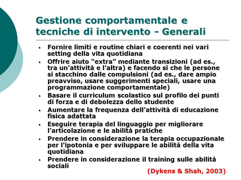 Gestione comportamentale e tecniche di intervento - Generali Fornire limiti e routine chiari e coerenti nei vari setting della vita quotidiana Fornire