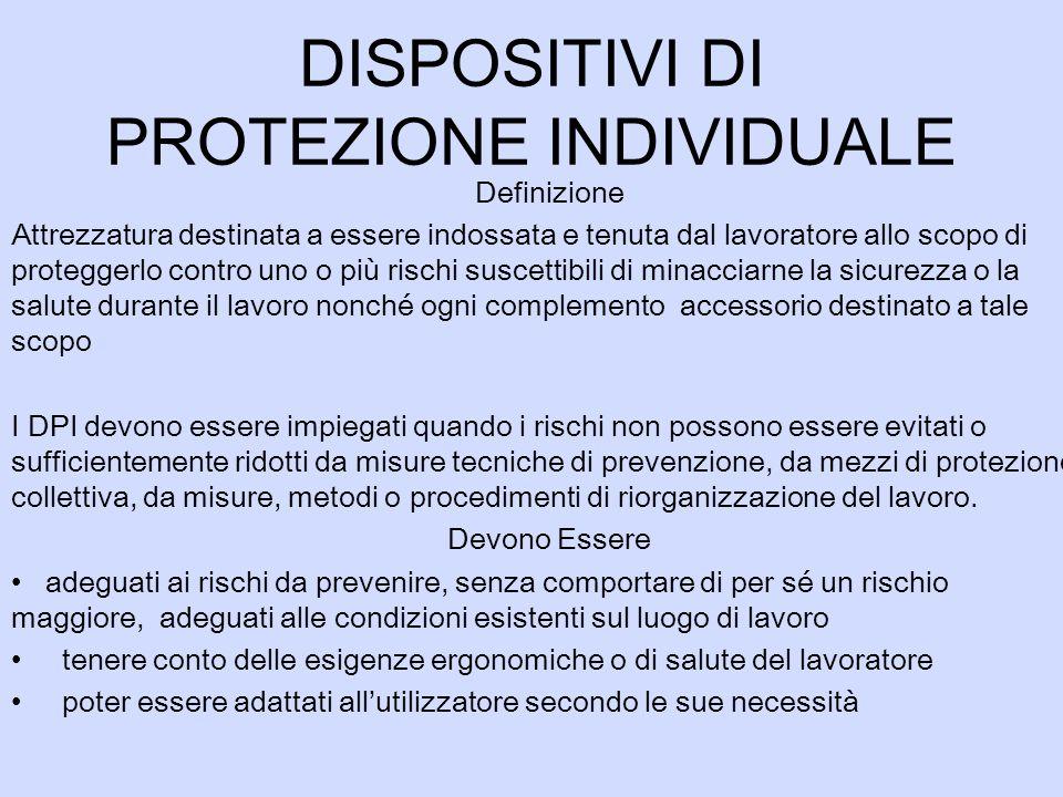 DISPOSITIVI DI PROTEZIONE INDIVIDUALE Definizione Attrezzatura destinata a essere indossata e tenuta dal lavoratore allo scopo di proteggerlo contro u