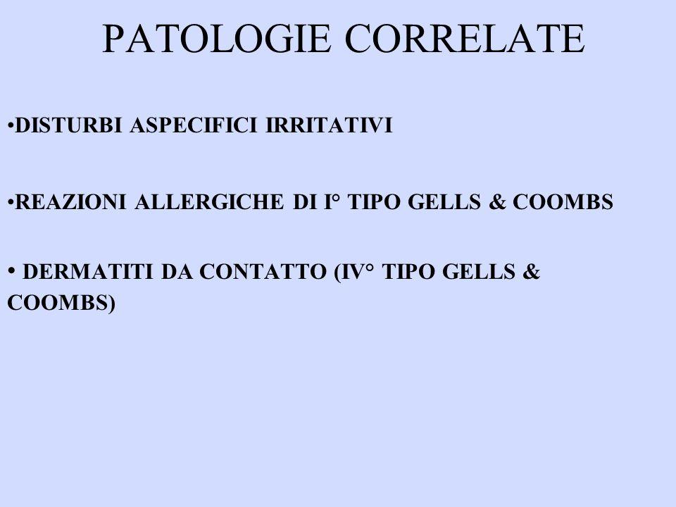 PATOLOGIE CORRELATE DISTURBI ASPECIFICI IRRITATIVI REAZIONI ALLERGICHE DI I TIPO GELLS & COOMBS DERMATITI DA CONTATTO (IV TIPO GELLS & COOMBS)