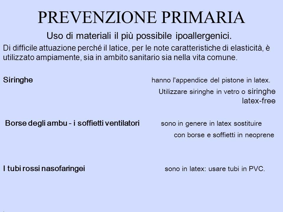 PREVENZIONE PRIMARIA Uso di materiali il più possibile ipoallergenici. Di difficile attuazione perché il latice, per le note caratteristiche di elasti