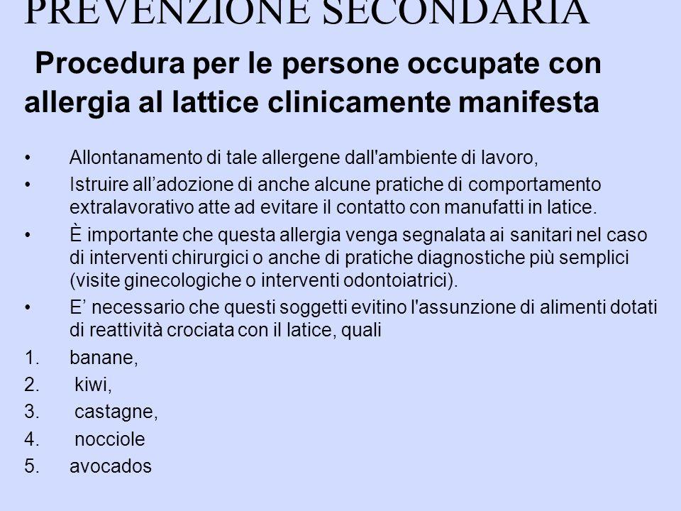 PREVENZIONE SECONDARIA Procedura per le persone occupate con allergia al lattice clinicamente manifesta Allontanamento di tale allergene dall'ambiente