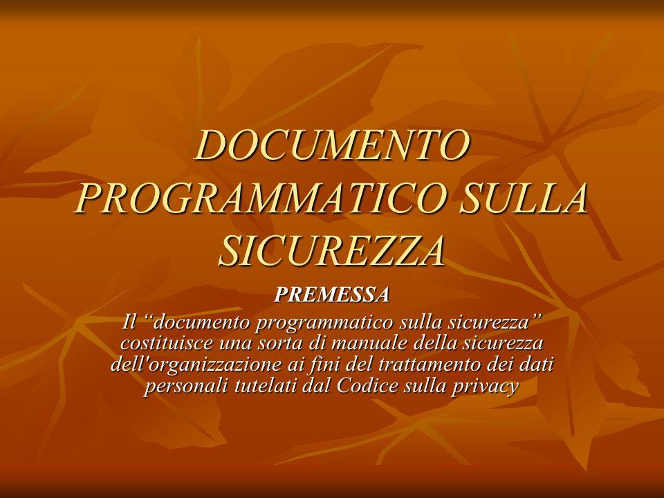 DOCUMENTO PROGRAMMATICO SULLA SICUREZZA PREMESSA Il documento programmatico sulla sicurezza costituisce una sorta di manuale della sicurezza dell'orga