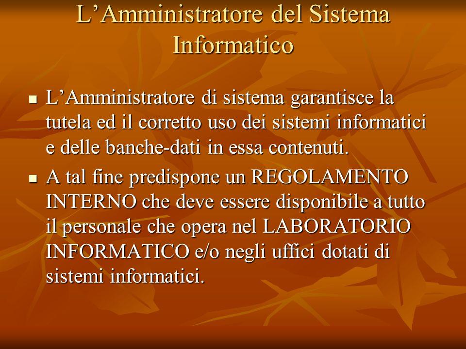 LAmministratore del Sistema Informatico LAmministratore di sistema garantisce la tutela ed il corretto uso dei sistemi informatici e delle banche-dati in essa contenuti.