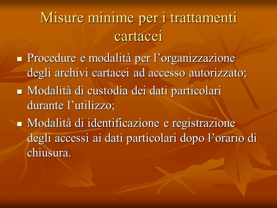 Misure minime per i trattamenti cartacei Procedure e modalità per lorganizzazione degli archivi cartacei ad accesso autorizzato; Procedure e modalità