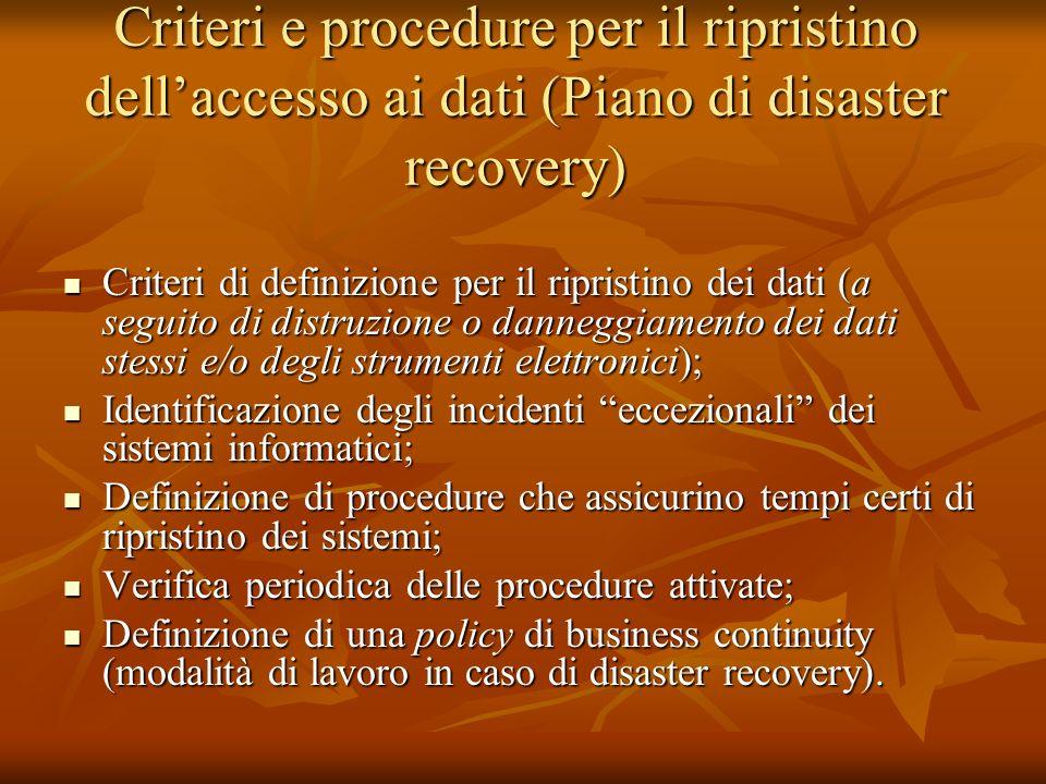 Criteri e procedure per il ripristino dellaccesso ai dati (Piano di disaster recovery) Criteri di definizione per il ripristino dei dati (a seguito di