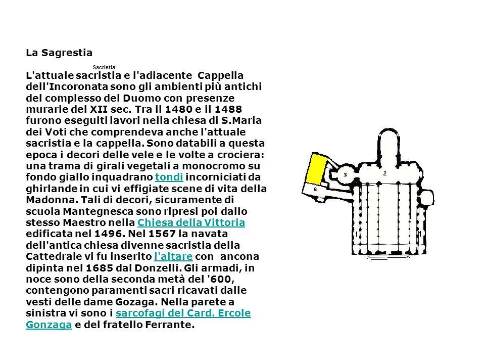 Sacristia La Sagrestia L'attuale sacristia e l'adiacente Cappella dell'Incoronata sono gli ambienti più antichi del complesso del Duomo con presenze m