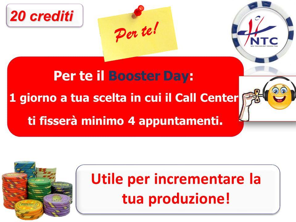 Per te il Booster Day: 1 giorno a tua scelta in cui il Call Center ti fisserà minimo 4 appuntamenti.