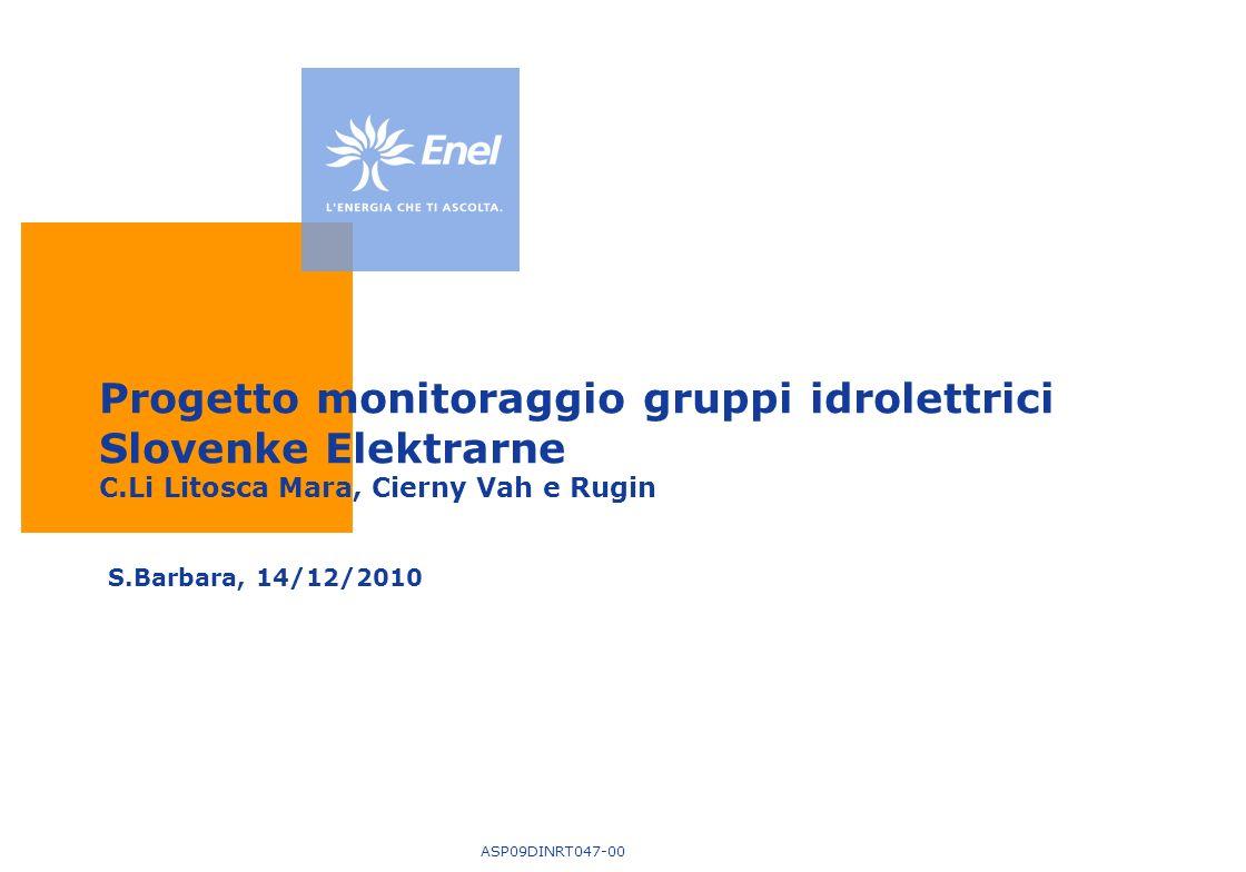 Progetto monitoraggio gruppi idrolettrici Slovenke Elektrarne C.Li Litosca Mara, Cierny Vah e Rugin S.Barbara, 14/12/2010 ASP09DINRT047-00