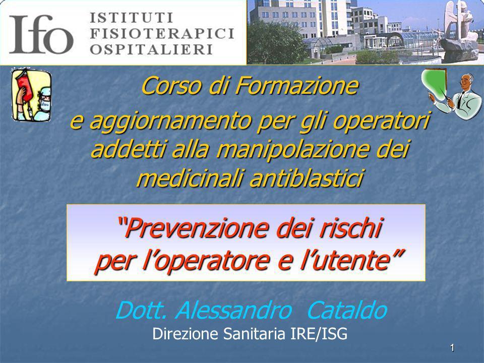 1 Prevenzione dei rischi per loperatore e lutente Corso di Formazione e aggiornamento per gli operatori addetti alla manipolazione dei medicinali anti