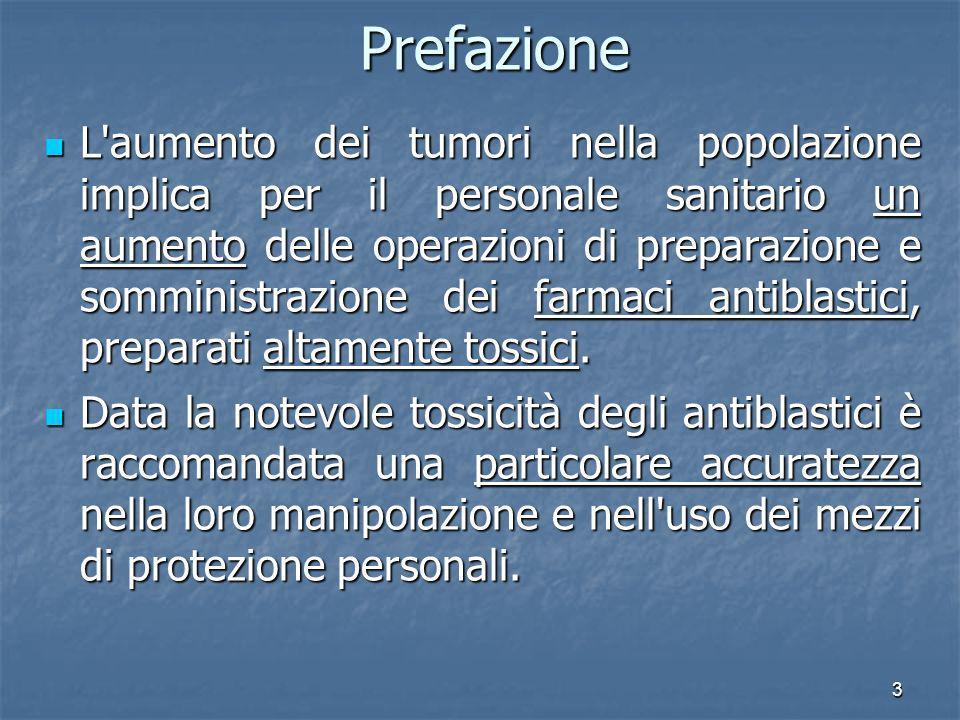 3 Prefazione L'aumento dei tumori nella popolazione implica per il personale sanitario un aumento delle operazioni di preparazione e somministrazione