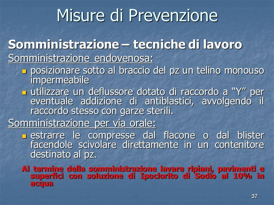 37 Misure di Prevenzione Somministrazione – tecniche di lavoro Somministrazione endovenosa: posizionare sotto al braccio del pz un telino monouso impe