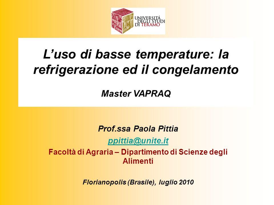 Luso di basse temperature: la refrigerazione ed il congelamento Master VAPRAQ Prof.ssa Paola Pittia ppittia@unite.it Facoltà di Agraria – Dipartimento di Scienze degli Alimenti Florianopolis (Brasile), luglio 2010