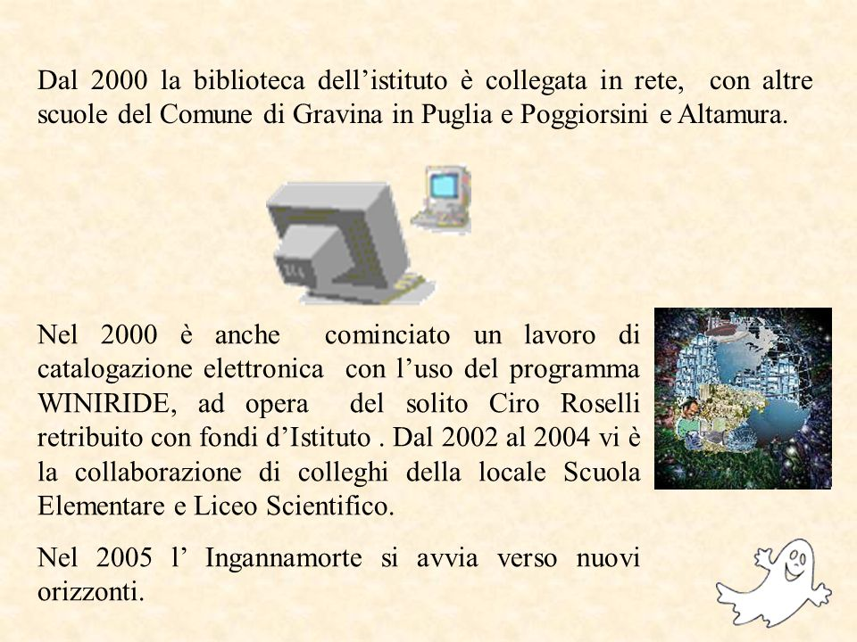 Nel 2000 è anche cominciato un lavoro di catalogazione elettronica con luso del programma WINIRIDE, ad opera del solito Ciro Roselli retribuito con fondi dIstituto.