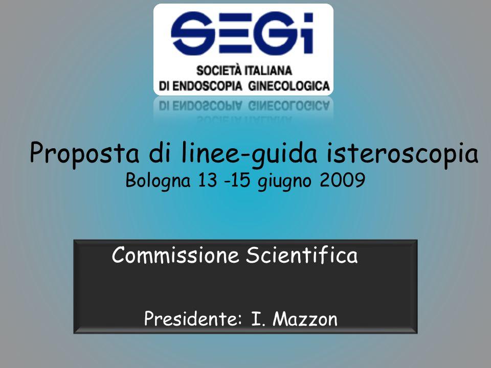 Proposta di linee-guida isteroscopia Bologna 13 -15 giugno 2009 Commissione Scientifica Presidente: I. Mazzon