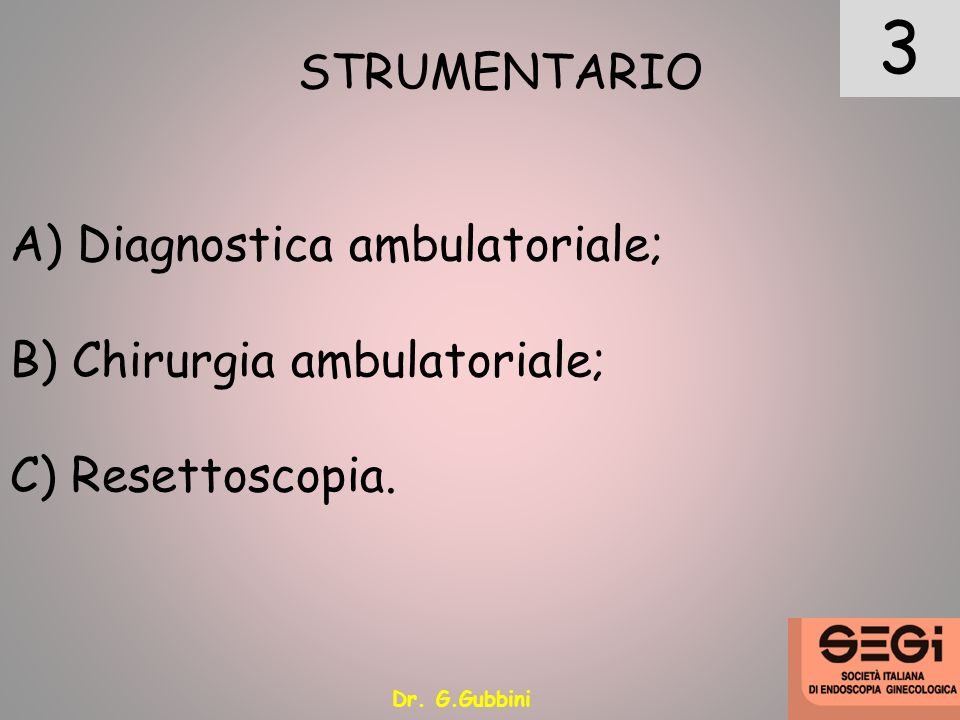 3 STRUMENTARIO A) Diagnostica ambulatoriale; B) Chirurgia ambulatoriale; C) Resettoscopia.