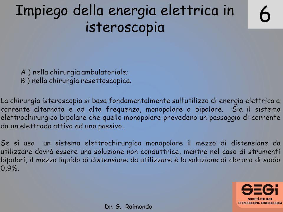 6 Impiego della energia elettrica in isteroscopia A ) nella chirurgia ambulatoriale; B ) nella chirurgia resettoscopica. La chirurgia isteroscopia si