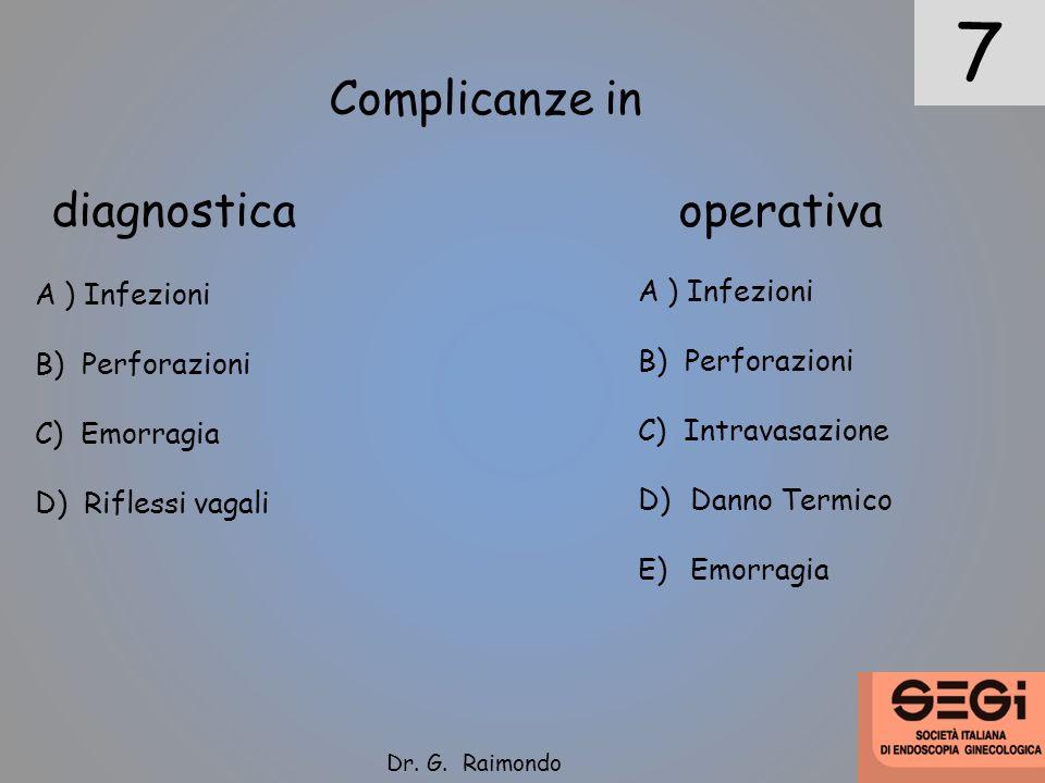7 Complicanze in diagnostica operativa A ) Infezioni B) Perforazioni C) Emorragia D) Riflessi vagali Dr. G. Raimondo A ) Infezioni B) Perforazioni C)