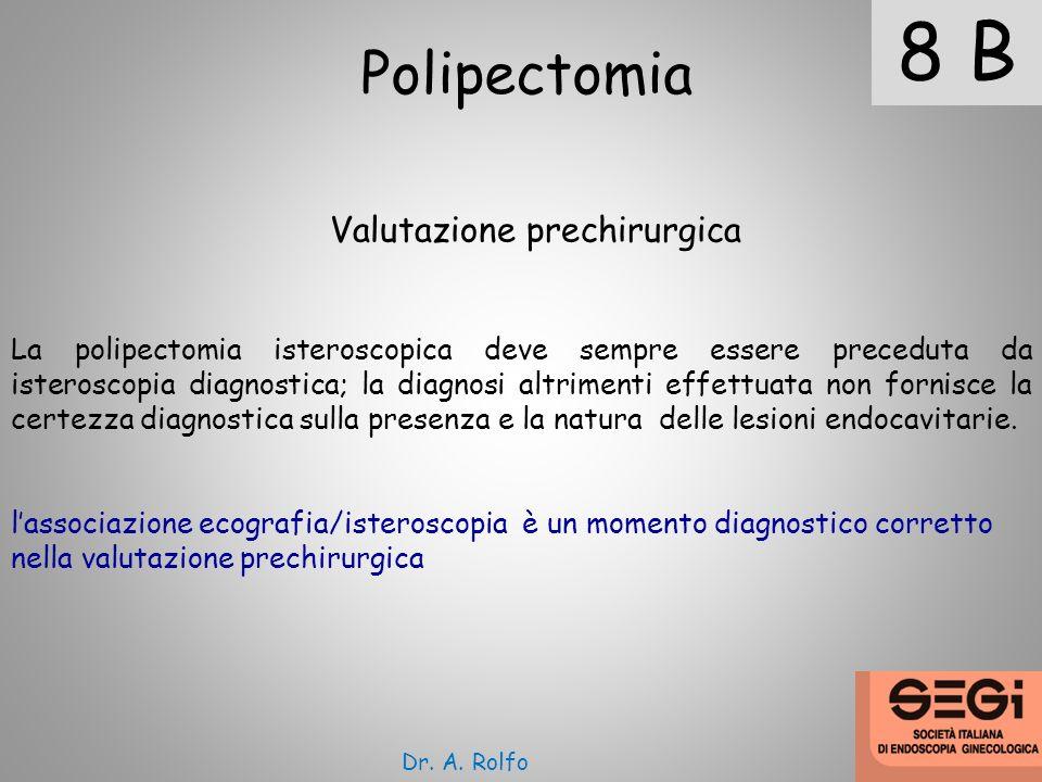 8 B Polipectomia Valutazione prechirurgica La polipectomia isteroscopica deve sempre essere preceduta da isteroscopia diagnostica; la diagnosi altrime