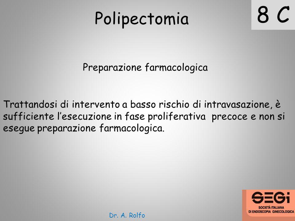 8 C Polipectomia Preparazione farmacologica Trattandosi di intervento a basso rischio di intravasazione, è sufficiente lesecuzione in fase proliferati