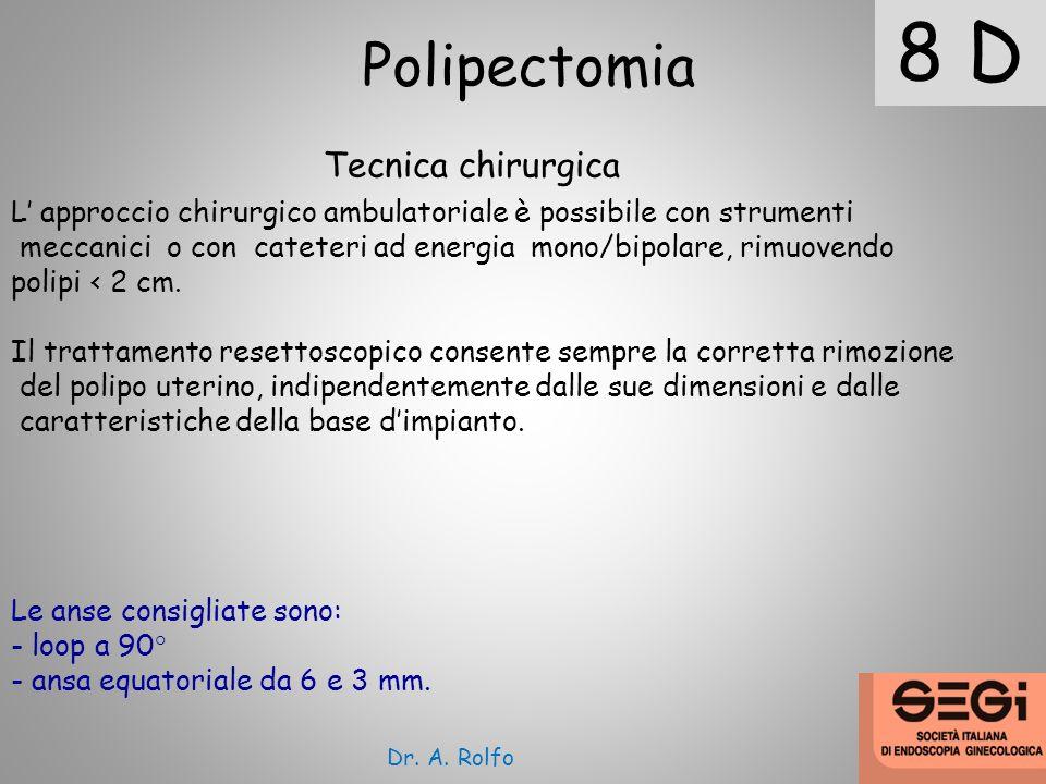 8 D Polipectomia Tecnica chirurgica L approccio chirurgico ambulatoriale è possibile con strumenti meccanici o con cateteri ad energia mono/bipolare,