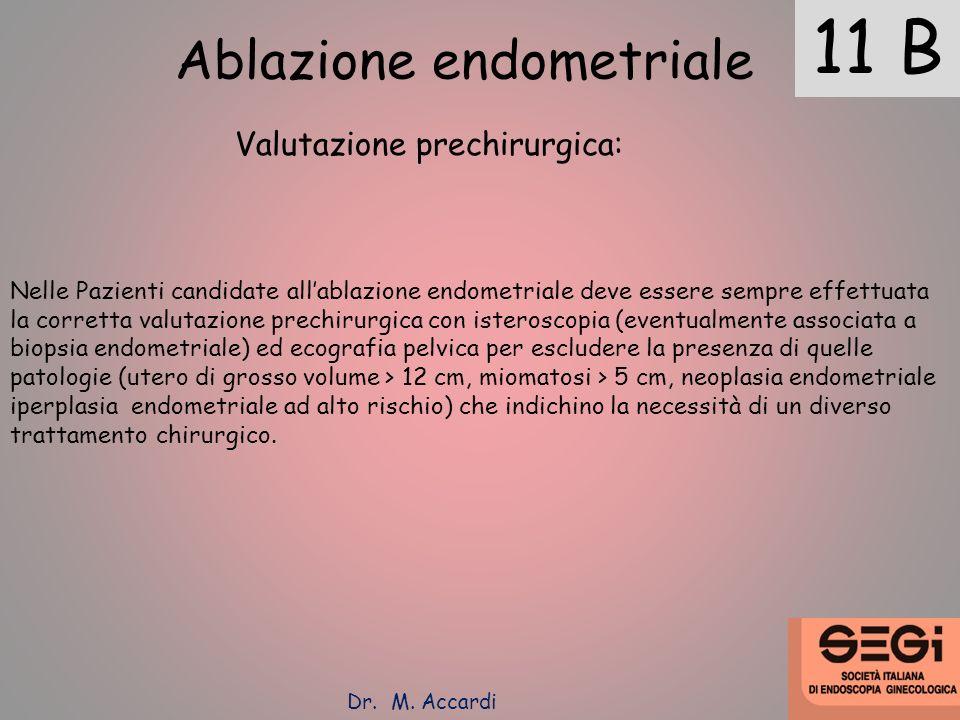 11 B Ablazione endometriale Valutazione prechirurgica: Nelle Pazienti candidate allablazione endometriale deve essere sempre effettuata la corretta va