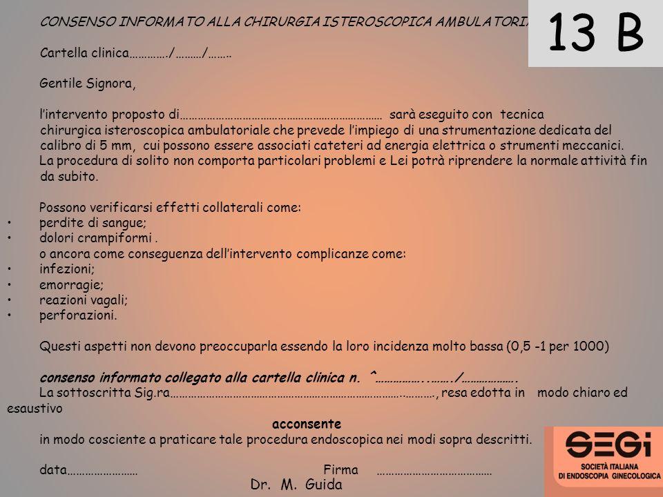 CONSENSO INFORMATO ALLA CHIRURGIA ISTEROSCOPICA AMBULATORIALE Cartella clinica…………./………/…….. Gentile Signora, lintervento proposto di……………………………………………
