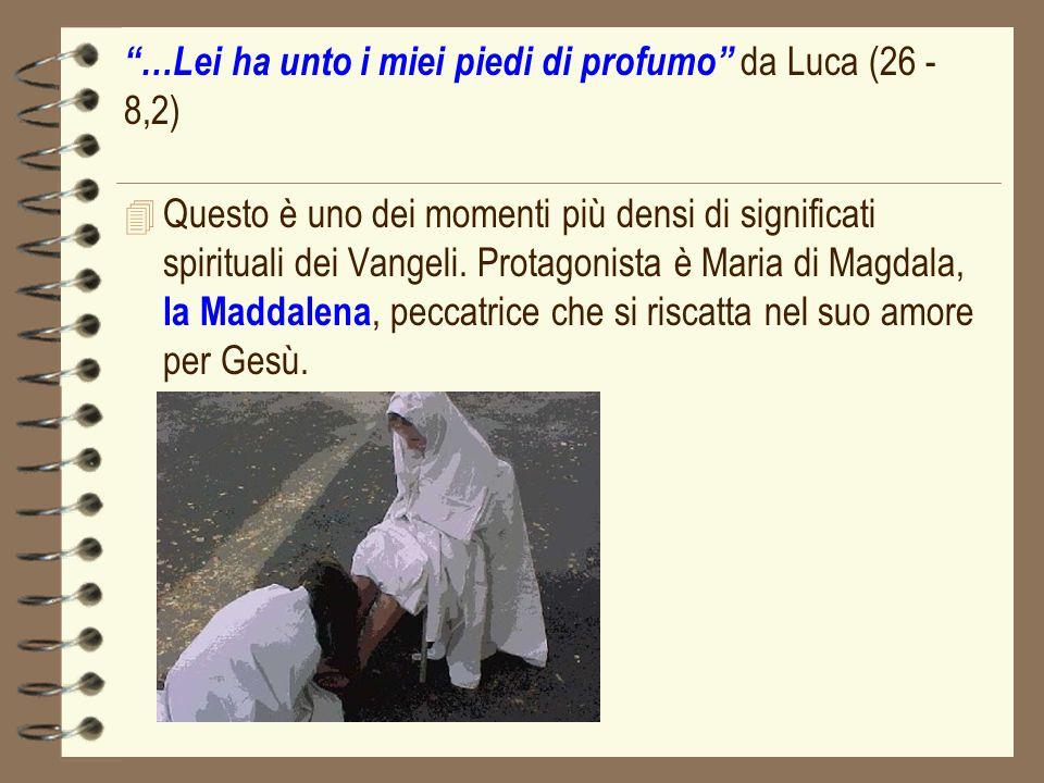 …Lei ha unto i miei piedi di profumo da Luca (26 - 8,2) 4 Questo è uno dei momenti più densi di significati spirituali dei Vangeli. Protagonista è Mar