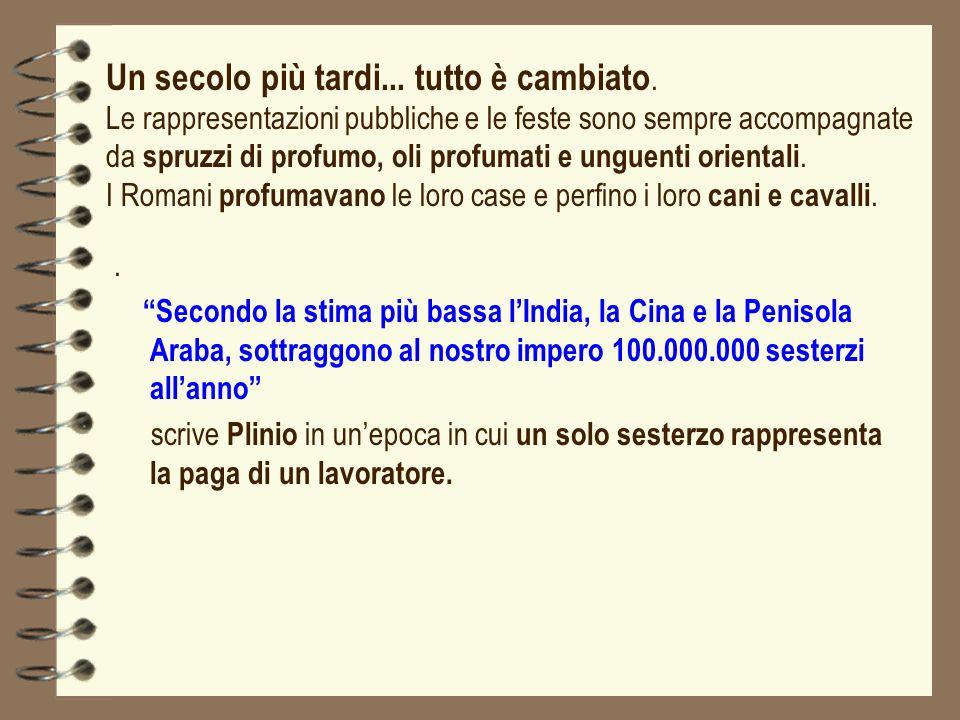 . Secondo la stima più bassa lIndia, la Cina e la Penisola Araba, sottraggono al nostro impero 100.000.000 sesterzi allanno scrive Plinio in unepoca i