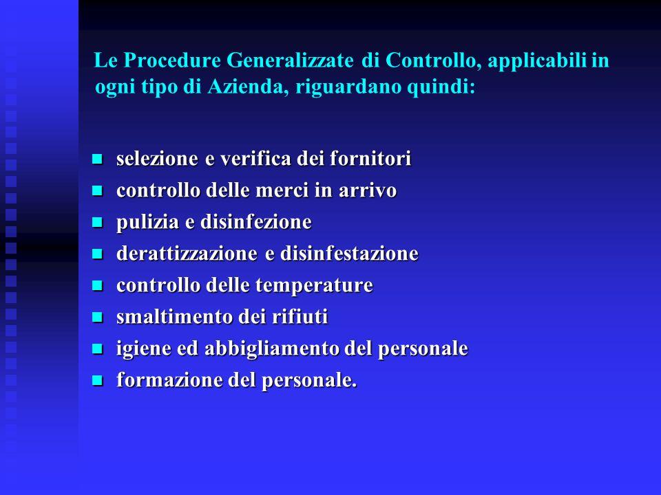 Le Procedure Generalizzate di Controllo, applicabili in ogni tipo di Azienda, riguardano quindi: selezione e verifica dei fornitori selezione e verifi