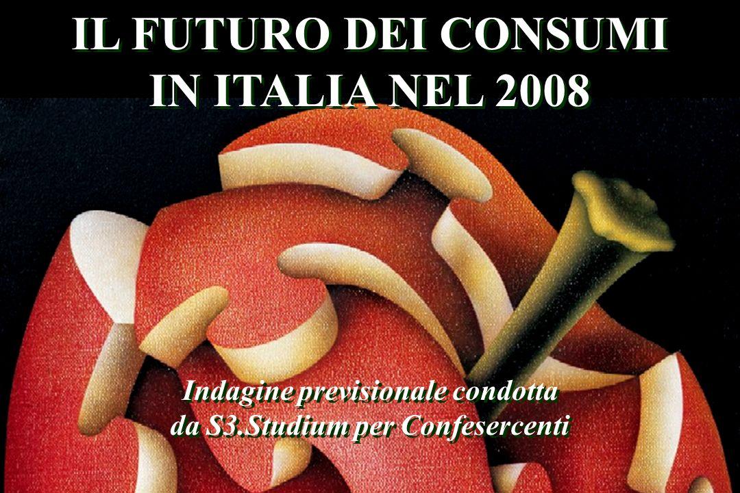 IL FUTURO DEI CONSUMI IN ITALIA NEL 2008 Indagine previsionale condotta da S3.Studium per Confesercenti IL FUTURO DEI CONSUMI IN ITALIA NEL 2008 Indagine previsionale condotta da S3.Studium per Confesercenti