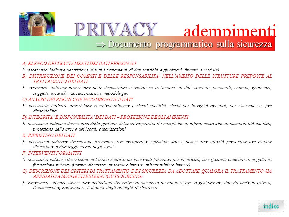 adempimenti Diversi documenti da redigere per : permettere la descrizione della disponibilità ed integrità dei dati; consentire una valutazione sui li