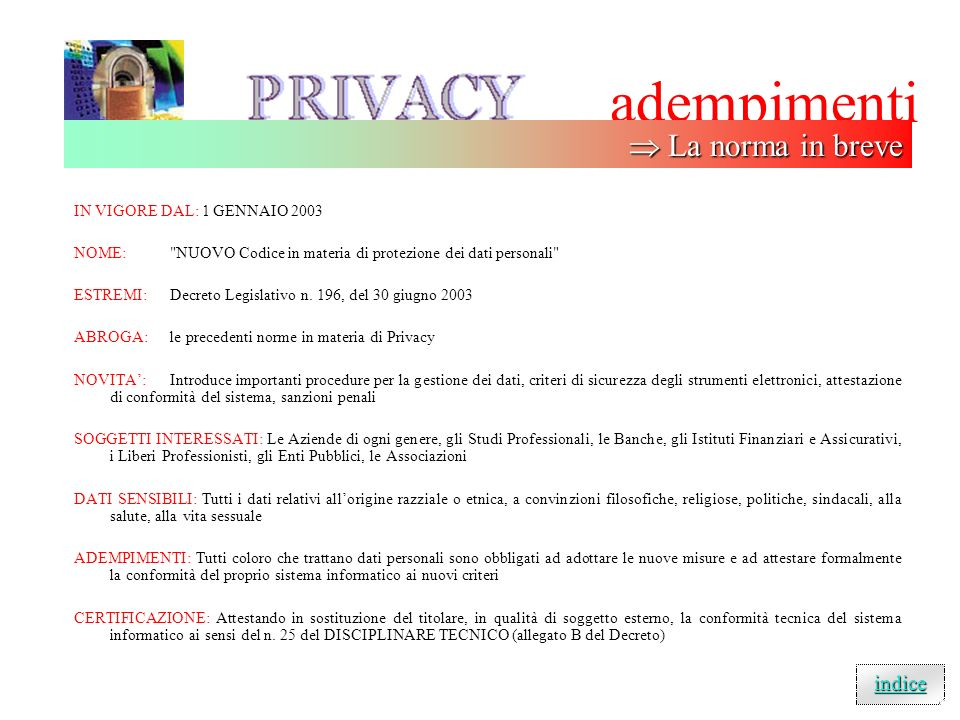 adempimenti IN VIGORE DAL: 1 GENNAIO 2003 NOME: NUOVO Codice in materia di protezione dei dati personali ESTREMI: Decreto Legislativo n.