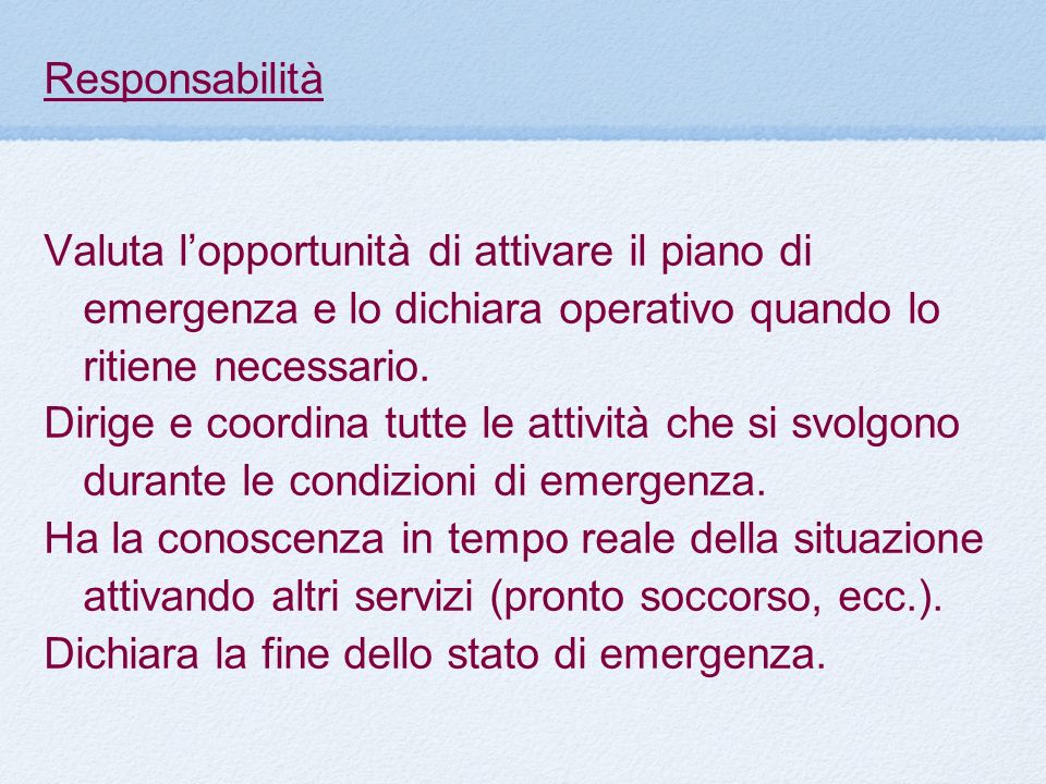 Responsabilità Valuta lopportunità di attivare il piano di emergenza e lo dichiara operativo quando lo ritiene necessario. Dirige e coordina tutte le
