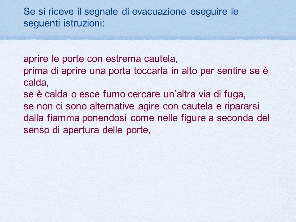 Se si riceve il segnale di evacuazione eseguire le seguenti istruzioni: aprire le porte con estrema cautela, prima di aprire una porta toccarla in alt