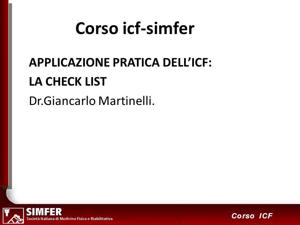 1 Corso ICF Corso icf-simfer APPLICAZIONE PRATICA DELLICF: LA CHECK LIST Dr.Giancarlo Martinelli.