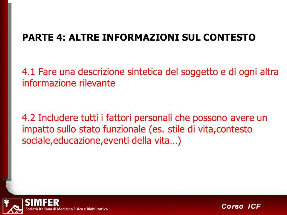 110 Corso ICF PARTE 4: ALTRE INFORMAZIONI SUL CONTESTO 4.1 Fare una descrizione sintetica del soggetto e di ogni altra informazione rilevante 4.2 Incl