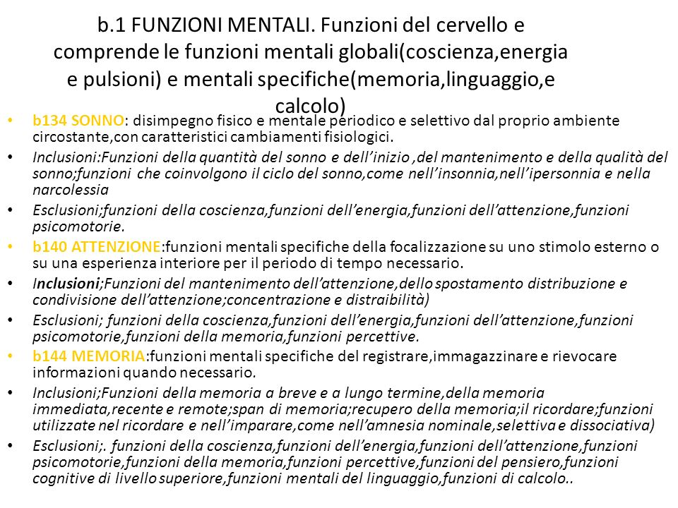 b.1 FUNZIONI MENTALI. Funzioni del cervello e comprende le funzioni mentali globali(coscienza,energia e pulsioni) e mentali specifiche(memoria,linguag