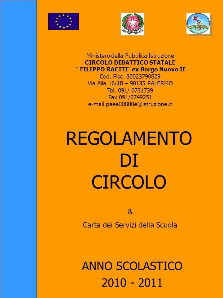 REGOLAMENTO DI CIRCOLO ANNO SCOLASTICO 2010 - 2011 Ministero della Pubblica Istruzione CIRCOLO DIDATTICO STATALE FILIPPO RACITI ex Borgo Nuovo II Cod.