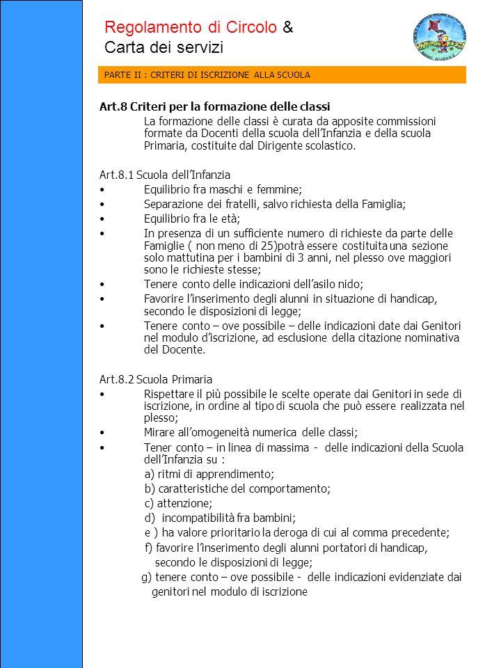 Art.8 Criteri per la formazione delle classi La formazione delle classi è curata da apposite commissioni formate da Docenti della scuola dellInfanzia e della scuola Primaria, costituite dal Dirigente scolastico.