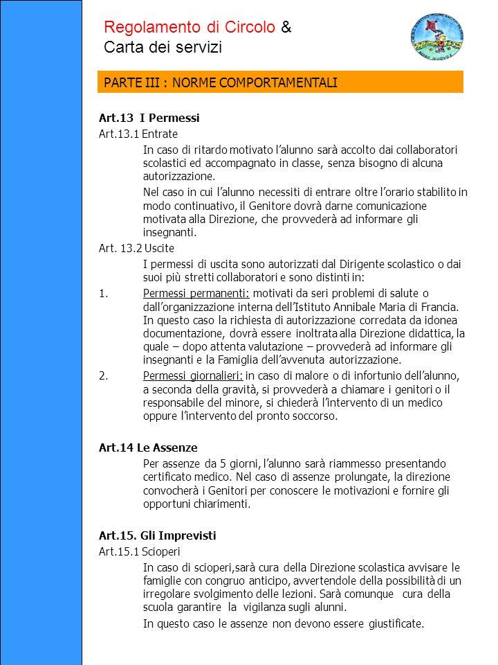 Art.13 I Permessi Art.13.1 Entrate In caso di ritardo motivato lalunno sarà accolto dai collaboratori scolastici ed accompagnato in classe, senza bisogno di alcuna autorizzazione.