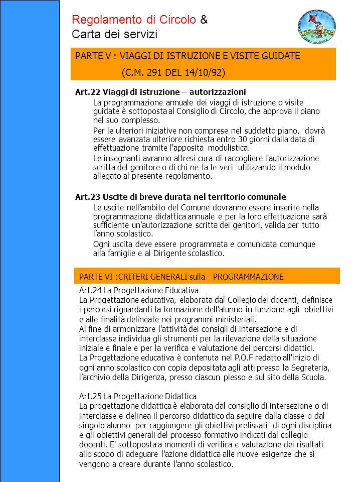 Art.22 Viaggi di istruzione – autorizzazioni La programmazione annuale dei viaggi di istruzione o visite guidate è sottoposta al Consiglio di Circolo, che approva il piano nel suo complesso.