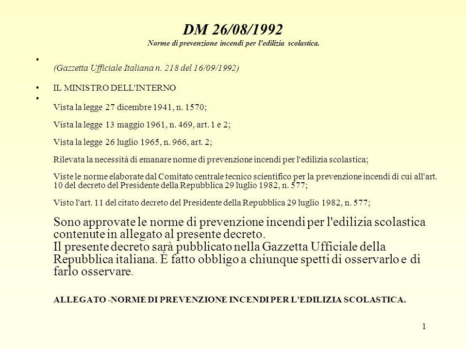 1 DM 26/08/1992 Norme di prevenzione incendi per ledilizia scolastica. (Gazzetta Ufficiale Italiana n. 218 del 16/09/1992) IL MINISTRO DELL'INTERNO Vi