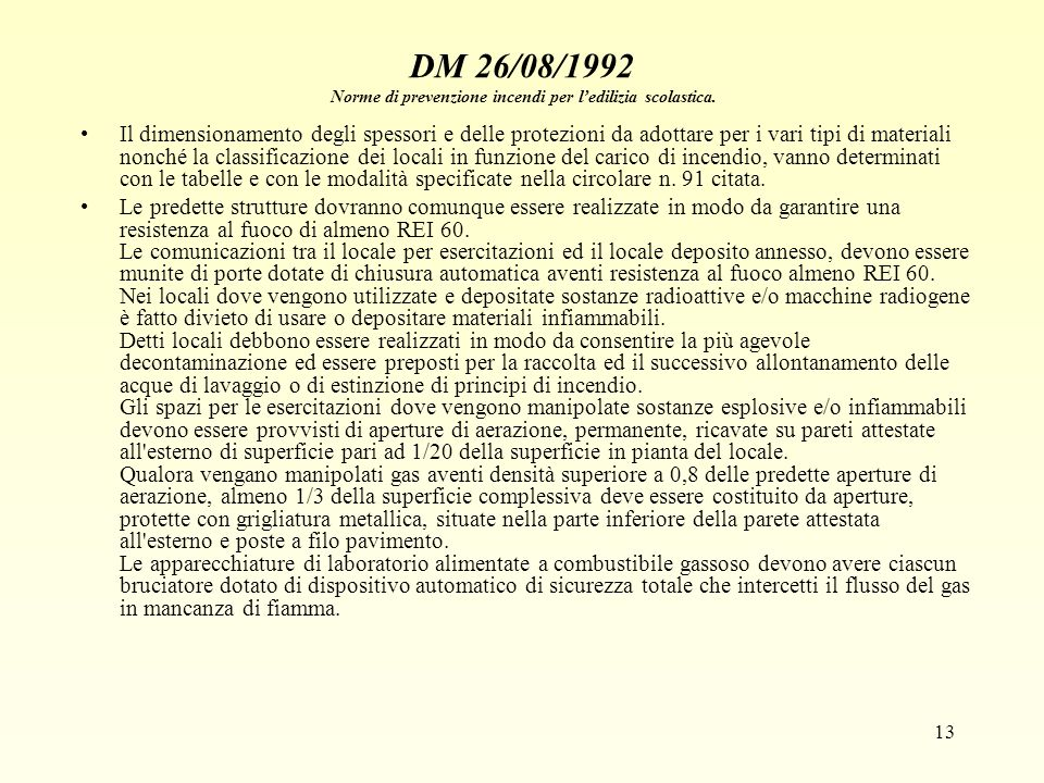 13 DM 26/08/1992 Norme di prevenzione incendi per ledilizia scolastica. Il dimensionamento degli spessori e delle protezioni da adottare per i vari ti