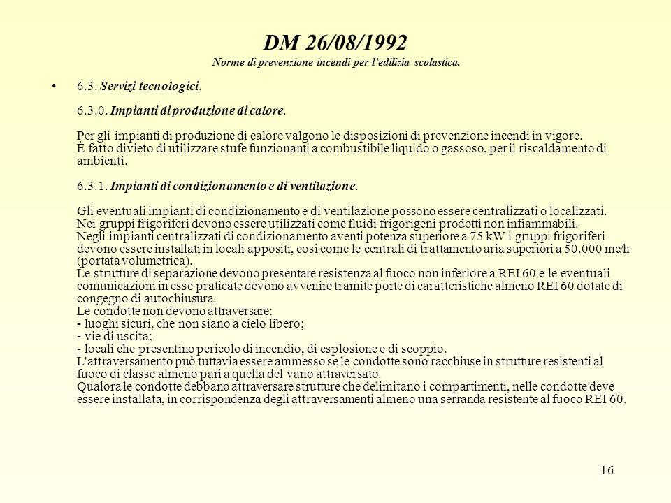 16 DM 26/08/1992 Norme di prevenzione incendi per ledilizia scolastica. 6.3. Servizi tecnologici. 6.3.0. Impianti di produzione di calore. Per gli imp