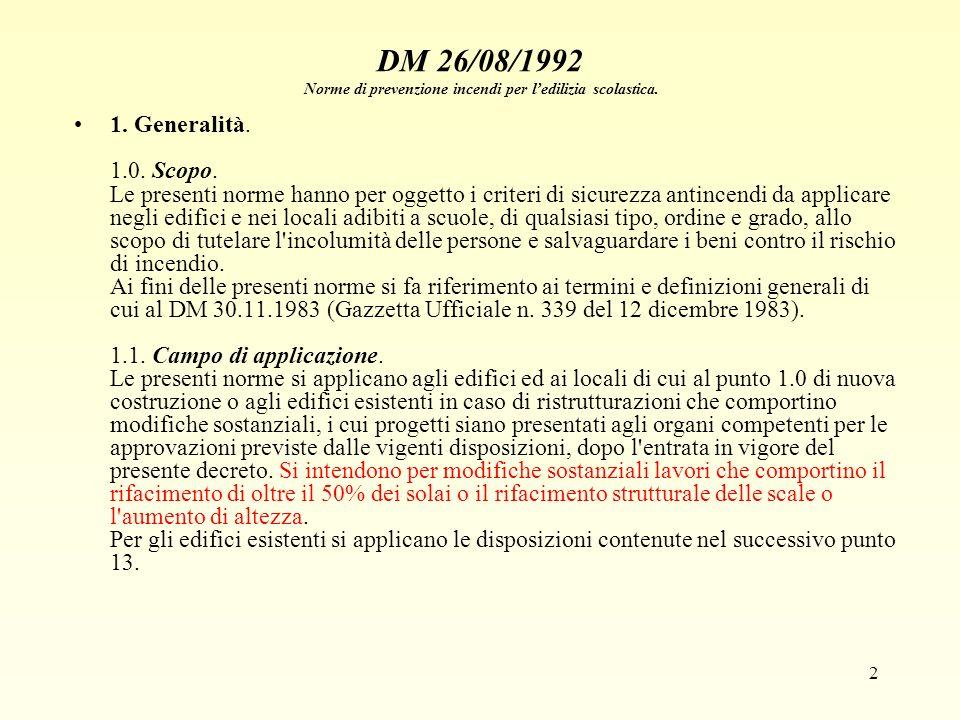 2 DM 26/08/1992 Norme di prevenzione incendi per ledilizia scolastica. 1. Generalità. 1.0. Scopo. Le presenti norme hanno per oggetto i criteri di sic