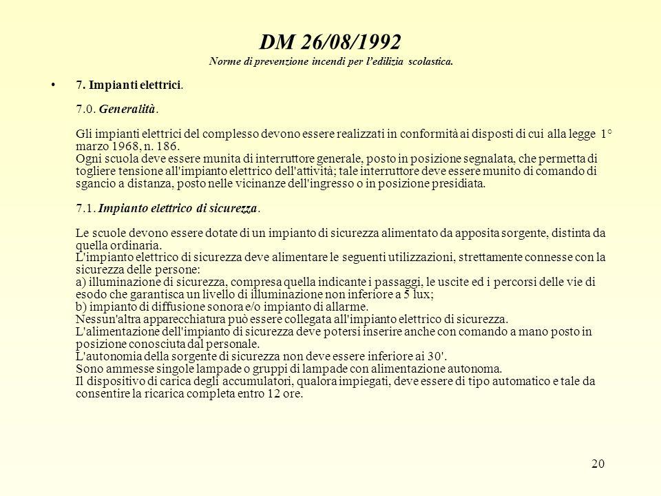 20 DM 26/08/1992 Norme di prevenzione incendi per ledilizia scolastica. 7. Impianti elettrici. 7.0. Generalità. Gli impianti elettrici del complesso d